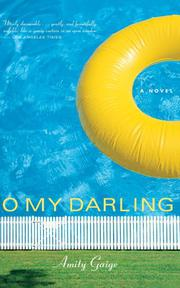 O MY DARLING by Amity Gaige
