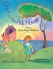 OVER IN THE PINK HOUSE by Rebecca Kai Dotlich