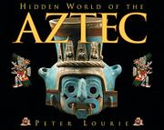 HIDDEN WORLD OF THE AZTEC by Peter Lourie