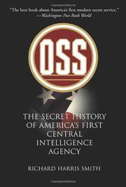 OSS: The Secret History of America's First Central Intelligence Agency by R. Harris Smith