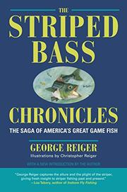 THE STRIPED BASS CHRONICLES: The Saga of America's Great Game Fish by George Reiger