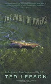 THE HABIT OF RIVERS: Reflections on Trout Streams and Fly Fishing by Ted Leeson