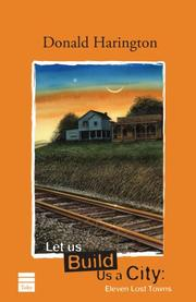LET US BUILD US A CITY: Eleven Lost Towns by Donald Harington