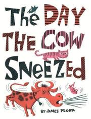 THE DAY THE COW SNEEZED by James Flora