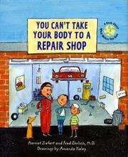 YOU CAN'T TAKE YOUR BODY TO A REPAIR SHOP by Harriet Ziefert