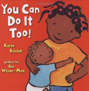 YOU CAN DO IT TOO! by Karen Baicker