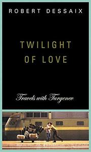 TWILIGHT OF LOVE by Robert Dessaix