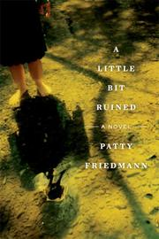 A LITTLE BIT RUINED by Patty Friedmann