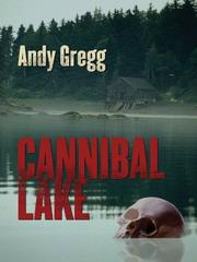 CANNIBAL LAKE by Andy Gregg