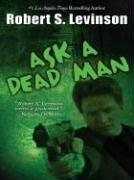 ASK A DEAD MAN by Robert S. Levinson