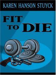 FIT TO DIE by Karen Hanson Stuyck
