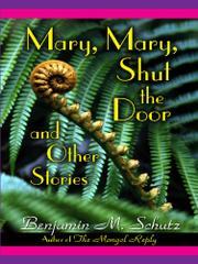 MARY, MARY, SHUT THE DOOR by Benjamin M. Schutz