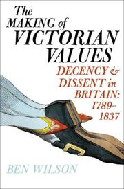 THE MAKING OF VICTORIAN VALUES by Ben Wilson