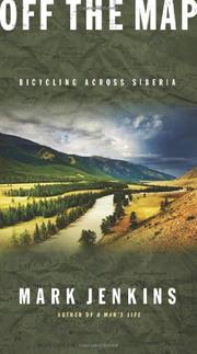 OFF THE MAP: Bicycling Across Siberia by Mark Jenkins