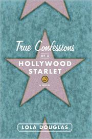 TRUE CONFESSIONS OF A HOLLYWOOD STARLET by Lola Douglas