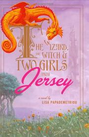 THE WIZARD, THE WITCH AND TWO GIRLS FROM JERSEY by Lisa Papademetriou