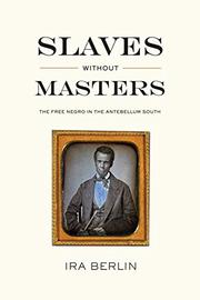 SLAVES WITHOUT MASTERS: The Free Negro in the Antebellum South by Ira Berlin
