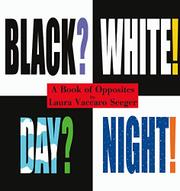 BLACK? WHITE! DAY? NIGHT! by Laura Vaccaro Seeger