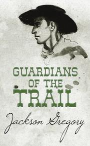 GUARDIANS OF THE TRAIL by Jackson Gregory