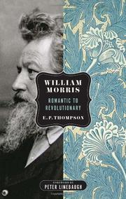 WILLIAM MORRIS: Romantic to Revolutionary by E. P. Thompson