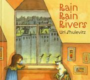 RAIN, RAIN RIVERS by Uri Shulevitz