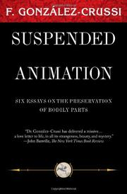 SUSPENDED ANIMATION: Six Essays on the Preservation of Bodily Parts by F. Gonzalez-Crussi