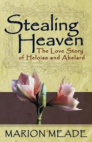 STEALING HEAVEN: The Love Story of Heloise and Abelard by Marion Meade
