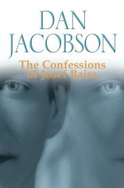 THE CONFESSIONS OF JOSEF BAISZ by Dan Jacobson