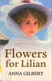 FLOWERS FOR LILIAN by Anna Gilbert