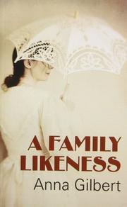 A FAMILY LIKENESS by Anna Gilbert