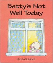 BETTY'S NOT WELL TODAY by Gus Clarke