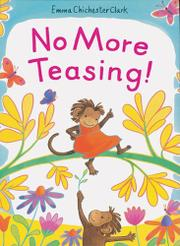 NO MORE TEASING! by Emma Chichester Clark