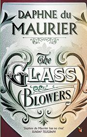 THE GLASS-BLOWERS by Daphne du Maurier
