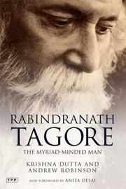 RABINDRANATH TAGORE: The Myriad-Minded Man by Krishna & Andrew Robinson Dutta