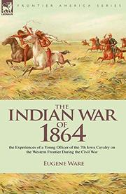 THE INDIAN WAR OF 1864 by Captain Eugene Ware