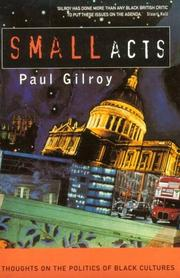 SMALL ACTS by Paul Gilroy