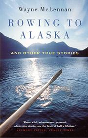 ROWING TO ALASKA by Wayne McLennan