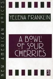 A BOWL OF SOUR CHERRIES by Yelena Franklin