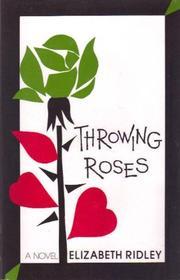 THROWING ROSES by Elizabeth Ridley