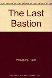 THE LAST BASTION by Peter C. Wensberg