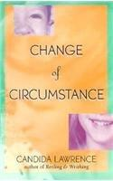 CHANGE OF CIRCUMSTANCE by Candida Lawrence