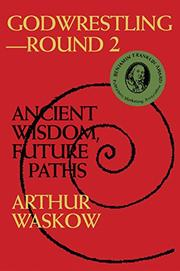 """GODWRESTLING--ROUND 2: Ancient Wisdom, Future Paths"" by Arthur Waskow"