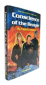 CONSCIENCE OF THE BEAGLE by Patricia Anthony