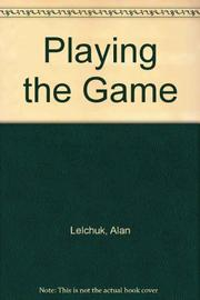 PLAYING THE GAME by Alan Lelchuk