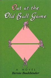 OUT AT THE OLD BALL GAME by Bernie Bookbinder