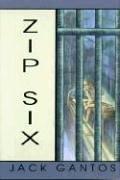 ZIP SIX by Jack Gantos