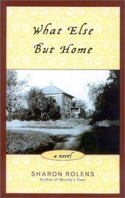 WHAT ELSE BUT HOME by Sharon Rolens