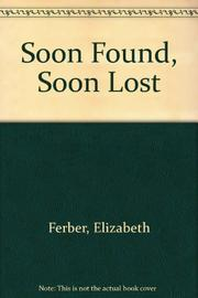SOON FOUND, SOON LOST by Elizabeth Ferber