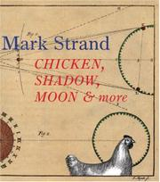 CHICKEN, SHADOW, MOON AND MORE by Mark Strand