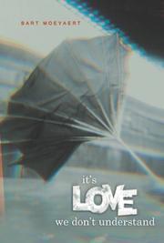 IT'S LOVE WE DON'T UNDERSTAND by Bart Moeyaert